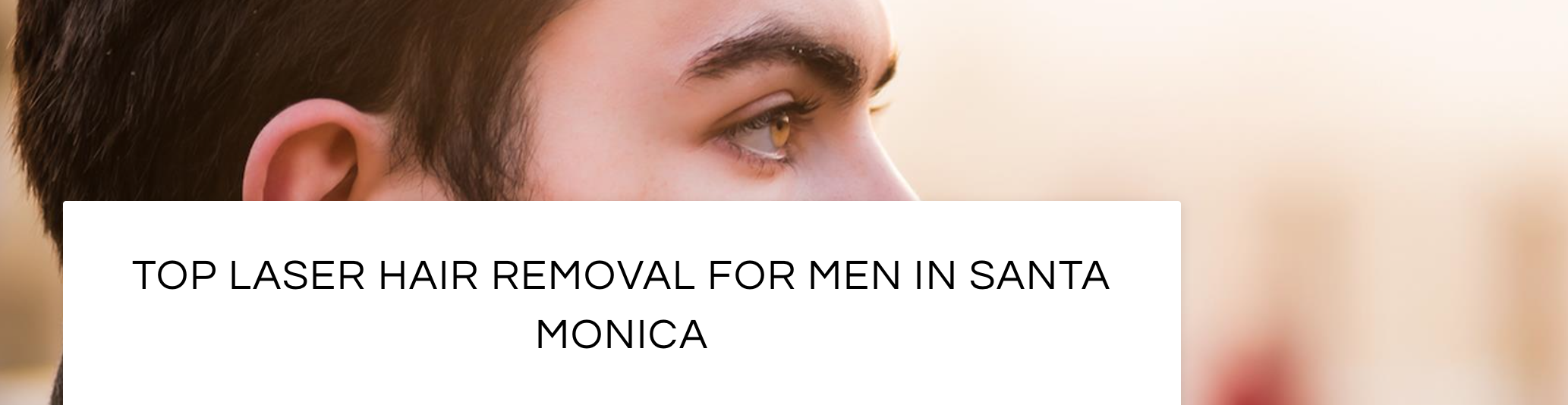 Laser hair removal for men in Santa Monica on Montana Avenue at Kare Plastic Surgery