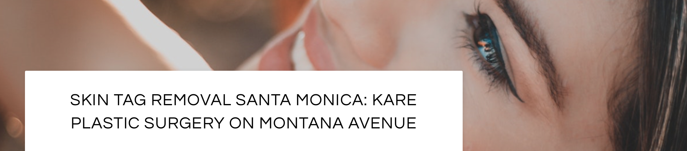 Skin tag removal in Santa Monica at Kare Plastic Surgery